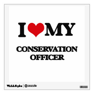 I love my Conservation Officer Wall Graphic