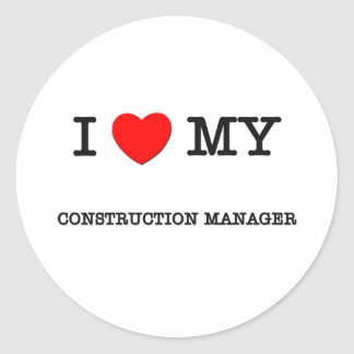 I Love My CONSTRUCTION MANAGER Classic Round Sticker