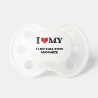 I love my Construction Manager Baby Pacifier