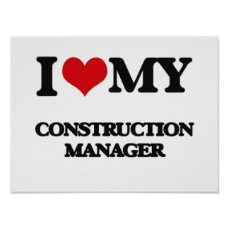I love my Construction Manager Posters