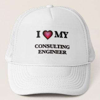 I love my Consulting Engineer Trucker Hat