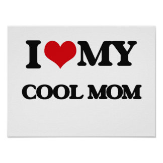 I love my Cool Mom Poster