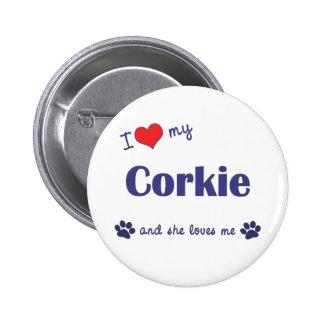I Love My Corkie (Female Dog) Pinback Button