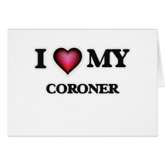 I love my Coroner Card