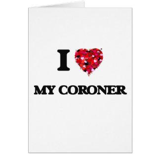 I love My Coroner Greeting Card
