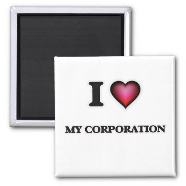 Professional Business I love My Corporation Magnet