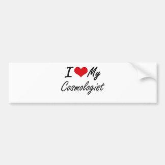 I love my Cosmologist Car Bumper Sticker