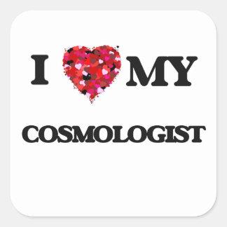 I love my Cosmologist Square Sticker