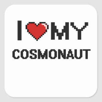 I love my Cosmonaut Square Sticker