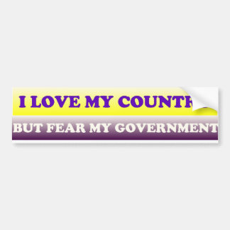 I LOVE MY COUNTRY, BUT FEAR MY GOVERNMENT BUMPER STICKER