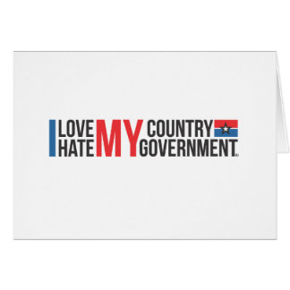 I love MY COUNTRY hate MY GOVERNMENT Card