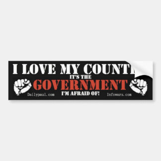 I love my country its the government i am afraid ! bumper sticker