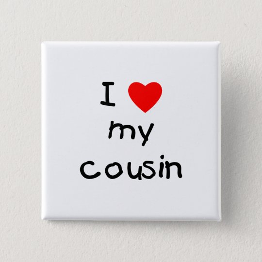 I Love My Cousin Button