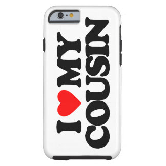 I LOVE MY COUSIN TOUGH iPhone 6 CASE