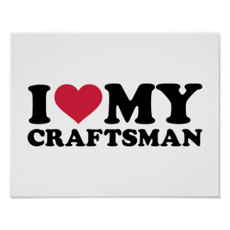 I love my Craftsman Poster