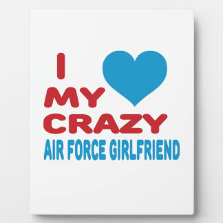 I Love My Crazy Air Force Girlfriend. Photo Plaques