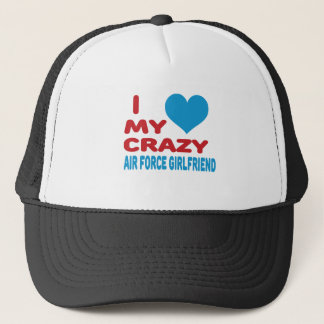 I Love My Crazy Air Force Girlfriend. Trucker Hat