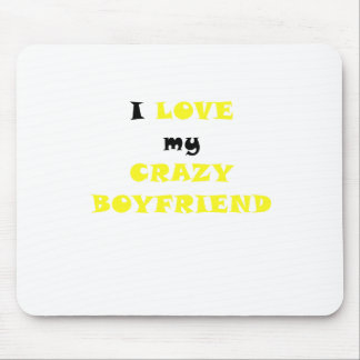 I Love my Crazy Boyfriend Mouse Pad