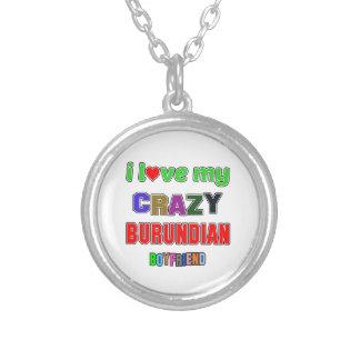I love my crazy Burundian Boyfriend Round Pendant Necklace