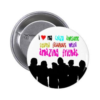 I love my crazy friends. button