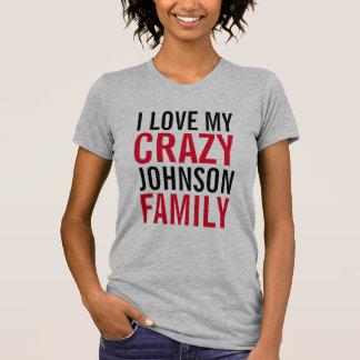I love my crazy Johnson family T-Shirt