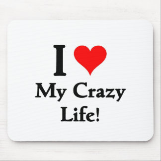 I love my Crazy life Mouse Pad