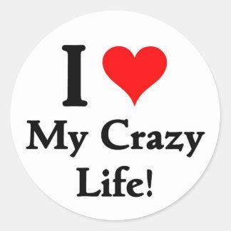 I love my Crazy life Round Sticker