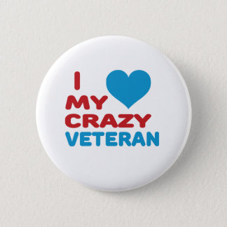 I love my crazy Veteran. Pinback Button