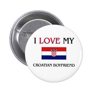 I Love My Croatian Boyfriend Buttons
