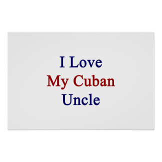 I Love My Cuban Uncle Poster