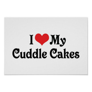 I Love My Cuddle Cakes Poster