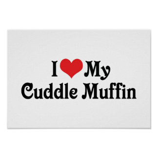 I Love My Cuddle Muffin Poster