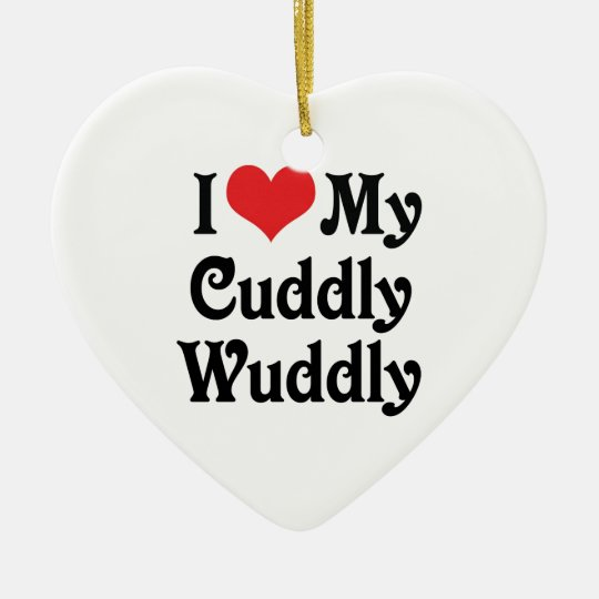 I Love My Cuddly-Wuddly Ceramic Ornament
