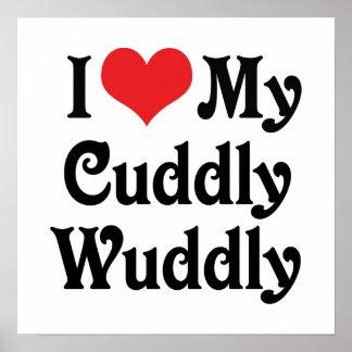 I Love My Cuddly-Wuddly Poster