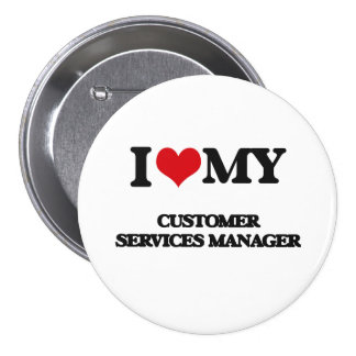 I love my Customer Services Manager Pinback Button