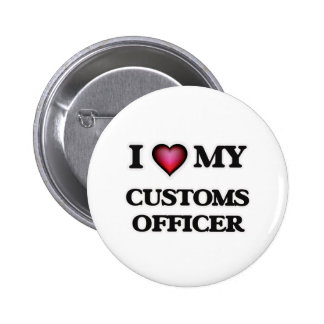 I love my Customs Officer Pinback Button