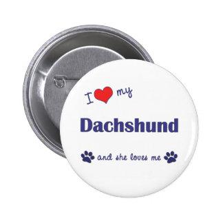 I Love My Dachshund (Female Dog) Pinback Button