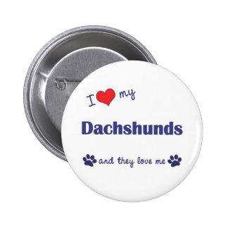 I Love My Dachshunds (Many Dogs) Pins