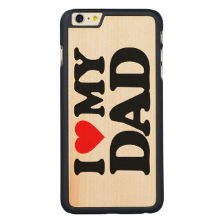 I LOVE MY DAD CARVED® MAPLE iPhone 6 PLUS CASE