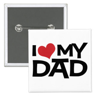 I Love My Dad Father's Day Button