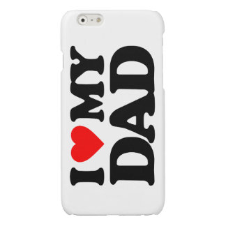 I LOVE MY DAD GLOSSY iPhone 6 CASE