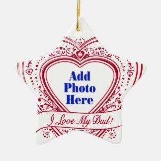 I Love My Dad! Photo Red Hearts Ceramic Ornament