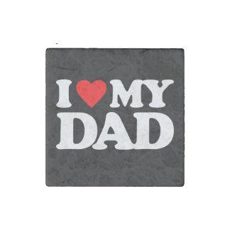 I LOVE MY DAD STONE MAGNET