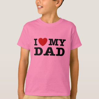 I love My Dad T-Shirt