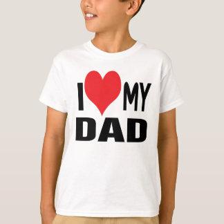 I love my dad. T-Shirt