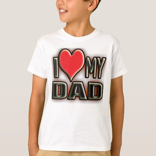 I love my dad. T-Shirt