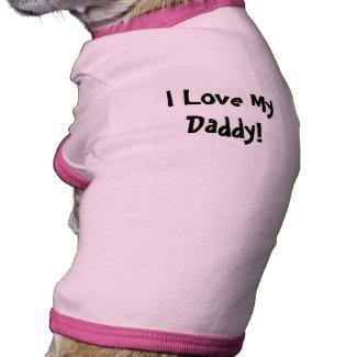 I Love My Daddy! Doggie Tee