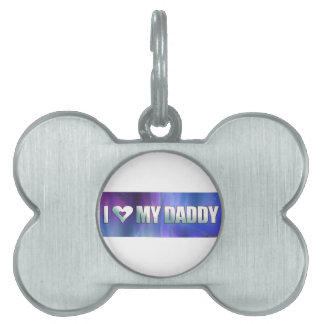 I Love My Daddy! Pet Tag