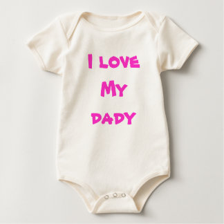 I love My  dady Baby Bodysuit