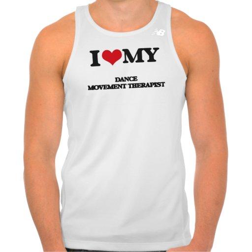 I love my Dance Movement Therapist Tshirt Tank Tops, Tanktops Shirts